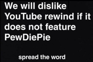 Dank, Memes, and Target: We will dislike  YouTube rewind if it  does not feature  PewDiePie  spread the word Spread it like a plaque by Eggsraccoon MORE MEMES