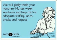 gladly! ☺️👊🏾 quoteoftheweek quoteoftheday nursesweek nursesweek2016 trade please lol nurselife nurseproblem nursesonly followus tag share comment doubletap like 😃Follow us for awesome Nurse Memes and educational content! CEU's✔️ Motivational content✔️ Meet ups and Events✔️ Member Discounts✔️ Twitter : nurses4all21 Instagram : nurses4alldotcom Follow us!!! 😁😘 Join our email list to sign up for free! Like✔️Share✔️Comment✔️Tag✔️ Nurses4all.homestead.com💁💉👏: We will gladly trade your  honorary Nurses week  keychains and lanyards for  adequate staffing, lunch  breaks and respect.  ee  cards  user card gladly! ☺️👊🏾 quoteoftheweek quoteoftheday nursesweek nursesweek2016 trade please lol nurselife nurseproblem nursesonly followus tag share comment doubletap like 😃Follow us for awesome Nurse Memes and educational content! CEU's✔️ Motivational content✔️ Meet ups and Events✔️ Member Discounts✔️ Twitter : nurses4all21 Instagram : nurses4alldotcom Follow us!!! 😁😘 Join our email list to sign up for free! Like✔️Share✔️Comment✔️Tag✔️ Nurses4all.homestead.com💁💉👏