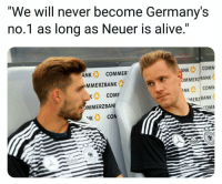 """Alive, Memes, and Never: We will never become Germany's  no.1 as long as Neuer is alive.""""  ANK COMMER  MMERZBANK  ANK  O 