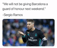 "Barcelona, Memes, and 🤖: ""We will not be giving Barcelona a  guard of honour next weekend.""  Sergio Ramos  Fly  mirates Not happening."