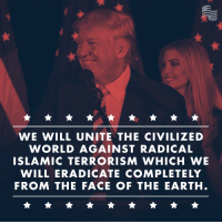 During his Inaugural Address, President Donald Trump pledged to take a hard line stance against radical Islamic terrorism. Share if you want our new POTUS to follow through on his promise.: WE WILL UNITE THE CIVILIZED  WORLD AGAINST RADICAL  ISLAMIC TERRORISM WHICH WE  WILL ERADICATE COMPLETELY  FROM THE FACE OF THE EARTH. During his Inaugural Address, President Donald Trump pledged to take a hard line stance against radical Islamic terrorism. Share if you want our new POTUS to follow through on his promise.