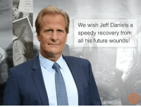Get well soon, Jeff!: We wish Jeff Daniels a  speedy recovery from  all his future wounds! Get well soon, Jeff!