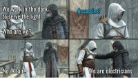 assassins: We work in the dark  to serve the light  Assassins  do  JNI  Who are we?  No, Altair  We are electricians.