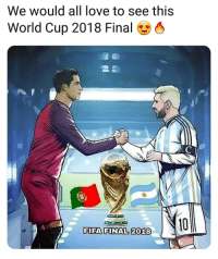 Fifa, Love, and Memes: We would all love to see this  World Cup 2018 Final  L C  FIFA FINAL 2018 @cristiano vs. @leomessi in a world cup final? 😍👏🏆 WhatIf