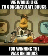 LOL, so true!! • news congratulations drugs winning warondrugs 420 marijuana cocaine coke heroin meth lsd shrooms ecstasy molly dmt pills xanax vicodin percocet oxycodone meme memes funny fuckery funnyshit ctfu lmfao lmao lol from @denooky1: WE WOULD LIKE  TO CONGRATULATE DRUGS  ure Milaritn  FOR WINNING THE  WAR ON DRUGS LOL, so true!! • news congratulations drugs winning warondrugs 420 marijuana cocaine coke heroin meth lsd shrooms ecstasy molly dmt pills xanax vicodin percocet oxycodone meme memes funny fuckery funnyshit ctfu lmfao lmao lol from @denooky1