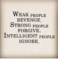 Strong People: WEAK PEOPLE  REVENGE.  STRONG PEOPLE  FORGIVE  INTELLIGENT PEoPLE  IGNORE