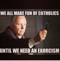 Great movie, but I'll still save your soul because its what's required of me  ~Dracul: WEALL MAKE FUN OF CATHOLICS  UNTIL WE NEED AN EXORCISM Great movie, but I'll still save your soul because its what's required of me  ~Dracul