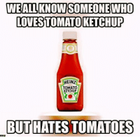 Mexican Word of the Day, Tomato, and Heinz: WEALLKNOWSOMEONE WHO  LOTESTOMATO KETCHUP  HEINZ  TOMATO  KETCHUP  BUT HATES TOMATOES