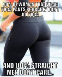 The accuracy..... https://t.co/TvYjfBQT89: WEAR  90%10PWOMAN THAT  YOGA PANTS PRO  VOGA PANTS PROBABLV DON'T  BABLY DON'T  DO VOGA  AND 100% STRAIGHT  MEN DONT CARE The accuracy..... https://t.co/TvYjfBQT89