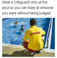 Life, Memes, and Life Hack: Wear a 'Lifeguard' shirt at the  pool so you can stare at whoever  you want without being judged.  LIFEGUARD Life hack 101 😂💯 https://t.co/0mPKG7G6Kg