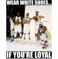 Nba, Shoes, and White: WEAR WHITE SHOES  23  30  ARRIO  @NBAMEMES  bl  IF YOU'RE LOYAL GoodMorning