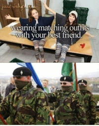 Drunken Irish: Wearing matching outfits  With your best friend