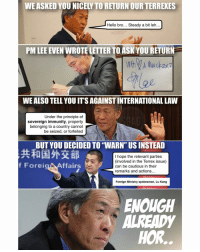 "Please do not take our friendship for granted and ReturnOurTerrex 😢: WEASKED YOU NICEL TORETURN OUR TERREXES  Hello bro... Steady a bit leh..  PM LEE EVEN WROTELETTER TOASK YOU RETURN  WEALSO TELL YOUITSAGAINSTINTERNATIONAL LAW  Under the principle of  sovereign immunity, property  belonging to a country cannot  be seized, or forfeited  BUT YOU DECIDED TO ""WARN"" USINSTEAD  I hope the relevant parties  (involved in the Terrex issue)  f Forei  ffairs  can be cautious in their  remarks and actions  Foreign Ministry spokesman, Lu Kang  ENOUGH  HOR. Please do not take our friendship for granted and ReturnOurTerrex 😢"