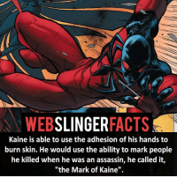 """▲▲ - The Mark of Kaine! - My other IG accounts @factsofflash @yourpoketrivia @facts_of_heroes ⠀⠀⠀⠀⠀⠀⠀⠀⠀⠀⠀⠀⠀⠀⠀⠀⠀⠀⠀⠀⠀⠀⠀⠀⠀⠀⠀⠀⠀⠀⠀⠀⠀⠀⠀⠀ ⠀⠀----------------------- spiderman peterparker tomholland marvelfacts spidermanfacts webslingerfacts venom carnage avengers xmen justiceleague marvel homecoming tobeymaguire andrewgarfield ironman spiderman2099 civilwar auntmay like gwenstacy maryjane deadpool miguelohara hobgoblin milesmorales like4like: WEB  SLINGER  FACTS  Kaine is able to use the adhesion of his hands to  burn skin. He would use the ability to mark people  he killed when he was an assassin, he called it,  """"the Mark of Kaine"""" ▲▲ - The Mark of Kaine! - My other IG accounts @factsofflash @yourpoketrivia @facts_of_heroes ⠀⠀⠀⠀⠀⠀⠀⠀⠀⠀⠀⠀⠀⠀⠀⠀⠀⠀⠀⠀⠀⠀⠀⠀⠀⠀⠀⠀⠀⠀⠀⠀⠀⠀⠀⠀ ⠀⠀----------------------- spiderman peterparker tomholland marvelfacts spidermanfacts webslingerfacts venom carnage avengers xmen justiceleague marvel homecoming tobeymaguire andrewgarfield ironman spiderman2099 civilwar auntmay like gwenstacy maryjane deadpool miguelohara hobgoblin milesmorales like4like"""