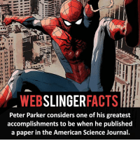 ▲▲ - Atta boy Peter! - My other IG accounts @factsofflash @yourpoketrivia @facts_of_heroes ⠀⠀⠀⠀⠀⠀⠀⠀⠀⠀⠀⠀⠀⠀⠀⠀⠀⠀⠀⠀⠀⠀⠀⠀⠀⠀⠀⠀⠀⠀⠀⠀⠀⠀⠀⠀ ⠀⠀----------------------- spiderman peterparker tomholland marvelfacts spidermanfacts webslingerfacts venom carnage avengers xmen justiceleague marvel homecoming tobeymaguire andrewgarfield ironman spiderman2099 civilwar auntmay like gwenstacy maryjane deadpool miguelohara hobgoblin milesmorales like4like: WEB  SLINGER  FACTS  Peter Parker considers one of his greatest  accomplishments to be when he published  a paper in the American Science Journal. ▲▲ - Atta boy Peter! - My other IG accounts @factsofflash @yourpoketrivia @facts_of_heroes ⠀⠀⠀⠀⠀⠀⠀⠀⠀⠀⠀⠀⠀⠀⠀⠀⠀⠀⠀⠀⠀⠀⠀⠀⠀⠀⠀⠀⠀⠀⠀⠀⠀⠀⠀⠀ ⠀⠀----------------------- spiderman peterparker tomholland marvelfacts spidermanfacts webslingerfacts venom carnage avengers xmen justiceleague marvel homecoming tobeymaguire andrewgarfield ironman spiderman2099 civilwar auntmay like gwenstacy maryjane deadpool miguelohara hobgoblin milesmorales like4like