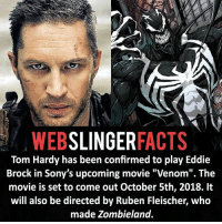 "Facts, Memes, and Tom Hardy: WEB  SLINGER  FACTS  Tom Hardy has been confirmed to play Eddie  Brock in Sony's upcoming movie ""Venom"". The  movie is set to come out October 5th, 2018. It  will also be directed by Ruben Fleischer, who  made Zombieland. ▲▲ - Perfect casting in my opinion! - My other IG accounts @factsofflash @yourpoketrivia @facts_of_heroes ⠀⠀⠀⠀⠀⠀⠀⠀⠀⠀⠀⠀⠀⠀⠀⠀⠀⠀⠀⠀⠀⠀⠀⠀⠀⠀⠀⠀⠀⠀⠀⠀⠀⠀⠀⠀ ⠀⠀----------------------- spiderman peterparker tomholland marvelfacts spidermanfacts webslingerfacts venom carnage avengers xmen justiceleague marvel homecoming tobeymaguire andrewgarfield ironman spiderman2099 civilwar auntmay like gwenstacy maryjane deadpool miguelohara hobgoblin milesmorales like4like"