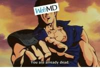"Tumblr, webMD, and Blog: WebMD  You are already dead. <p><a href=""http://memehumor.net/post/165758878266/were-all-dead-according-to-webmd"" class=""tumblr_blog"">memehumor</a>:</p>  <blockquote><p>We're All Dead According To WebMD</p></blockquote>"