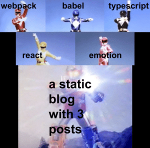 Blog, Babel, and Static: webpack  babel  typescript  emotion  react  a static  blog  with 3  posts fRaMeWoRkS AsSeMbLE!!!
