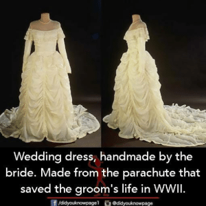 Life, Memes, and Dress: Wedding dress, handmade by the  bride. Made from the parachute that  saved the groom's life in WWil.  /didyouknowpagel@didyouknowpage
