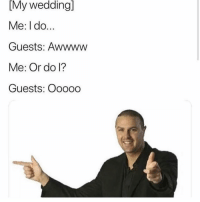 Funny, Wedding, and I Do: wedding]  [My  Me: I do...  Guests: Awwww  Me: Or do l?  Guests: Ooooo 😏