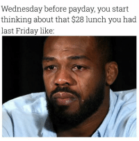 😂😂😂😂😂: Wednesday before payday, you start  thinking about that $28 lunch you had  last Friday like: 😂😂😂😂😂