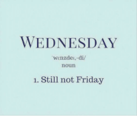 Dank, Friday, and Wednesday: WEDNESDAY  wenzden, di  noun  1. Still not Friday