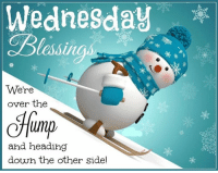 Memes, And Funny, and 🤖: Wednesday  We're  over the  lump  and heading  down the other sidel For more holiday, retro, and funny pictures go to... www.snowflakescottage.com