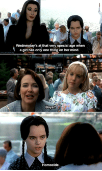 Family, Girl, and Mind: Wednesday's at that very special age when  a girl has only one thing on her mind.  Boys?  Homocide. Addams Family Values (1993)