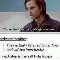 Advice, Love, and Memes: Wedvegotoo anoxorcism, ready to play in a loop.  nydearestbrother:  They actually listened to us. They  took advice from tumblr  next step is the salt hula hoops I love this so much omg.. thank you to @winchext1dx5sos for sending it in!