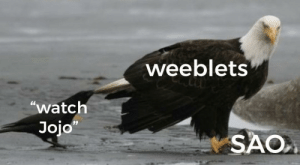 """Anime, Meme, and Eagle: weeblets  """"watch  Jojo""""  SAO The only problem with this meme is that in-context the crow should be bigger than the eagle"""