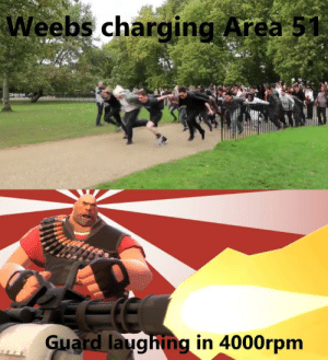 YATATATA YATATATA by kurekren MORE MEMES: Weebs charging Area 51  Guard laughing in 4000rpm YATATATA YATATATA by kurekren MORE MEMES