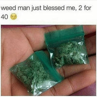 Blessed, Fam, and Lit: weed man just blessed me, 2 for  40 Come through, We bout to get lit fam