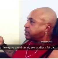 Bruh, Sex, and Weed: @weedhumor  how guys sound during sex or after a fat dab bruh 😂
