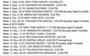 Chicago, Chicago Bears, and Dallas Cowboys: Week 1: Sept. 8 VS, NEW YORK GIANTS, 3:25 PM (CT)  Week 2: Sept. 15 AT WASHINGTON REDSKINS, 12:00 PM  Week 3: Sept. 22 VS. MIAMI DOLPHINS, 12:00 PM  Week 4: Sept. 29 AT NEW ORLEANS SAINTS, 7:20 PM (Sunday Night Football)  Week 5: Oct. 6 VS. GREEN BAY PACKERS, 3:25 PM  Week 6: Oct. 13 AT NEW YORK JETS, 3:25 PM  Week 7: Oct. 20 VS. PHILADELPHIA EAGLES, 7:20 PM (Sunday Night Football)  Week 8: BYE WEEK  Week 9: Nov. 4 AT NEW YORK GIANTS, 7:15 PM (Monday Night Football)  Week 10: Nov. 10 VS. MINNESOTA VIKINGS, 7:20 PM (Sunday Night Football)  Week 11: Nov. 17 AT DETROIT LIONS, 12:00 PM  Week 12: Nov. 24 AT NEW ENGLAND PATRIOTS, 3:25 PM  Week 13: Nov. 28 VS. BUFFALO BILLS, 3:30 PM (Thanksgiving)  Week 14: Dec. 5 AT CHICAGO BEARS, 7:20 PM (Thursday Night Football)  Week 15: Dec. 15 VS. LOS ANGELES RAMS, 3:25 PM  Week 16: Dec. 22 AT PHILADELPHIA EAGLES, 3:25 PM  Week 17: Dec. 29 VS. WASHINGTON REDSKINS, 12:00 PM Cowboys 2019 schedule -GS