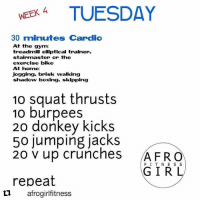 I absolutely love this page not only do they share amazing Transformations and motivational quotes but they also have great workouts that anyone can do whether you have a gym or you're just doing it at home👊💯👊 · · Repost @afrogirlfitness ・・・ 👉🏽 agf27daychallenge . If you're training from home today your 30 minutes cardio can be dancing to your favourite jam. Remember exercise doesnt have to be exhausting to be effective. . Tag a friend to join you👇🏽👇🏽 . Afrogirlfitness.com fitnessblog · fattofit fitfam fitspo fitness fitnessmotivation progresspic fitnessjourney beforeandafter Cleaneating weightlossmotivation weightlosstransformation fitthick shesquats thickthighssavelives transformationstory weightloss weightlossjourney photooftheday transformation motivation gym weightlifting: WEEK 4 TUESDAY  30 minutes Cardio  At the gym:  treadmill elliptical trainer,  stairmaster or the  exercise bike  At home  jogging, brisk walking  shadow boxing, skipping  10 squat thrusts  10 burpees  20 donkey kicks  50 jumping jacks  20 V up crunches  AFRO  GIR  F IT NE S S  repeat  L1 afrogirlfitnes:s I absolutely love this page not only do they share amazing Transformations and motivational quotes but they also have great workouts that anyone can do whether you have a gym or you're just doing it at home👊💯👊 · · Repost @afrogirlfitness ・・・ 👉🏽 agf27daychallenge . If you're training from home today your 30 minutes cardio can be dancing to your favourite jam. Remember exercise doesnt have to be exhausting to be effective. . Tag a friend to join you👇🏽👇🏽 . Afrogirlfitness.com fitnessblog · fattofit fitfam fitspo fitness fitnessmotivation progresspic fitnessjourney beforeandafter Cleaneating weightlossmotivation weightlosstransformation fitthick shesquats thickthighssavelives transformationstory weightloss weightlossjourney photooftheday transformation motivation gym weightlifting