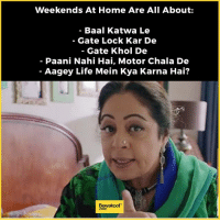 For a day at home is even more hectic :P  Spot us at NH7 Shillong & Comic Con Mumbai this weekend! #comiccon #mumbai #nh7weekender #nh7shillong: Weekends At Home Are All About  Baal Katwa Le  Gate Lock Kar De  Gate Khol De  Paani Nahi Hai, Motor Chala De  Aagey Life Mein Kya Karna Hai?  Bewakoof For a day at home is even more hectic :P  Spot us at NH7 Shillong & Comic Con Mumbai this weekend! #comiccon #mumbai #nh7weekender #nh7shillong