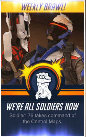 ALL OF REDDIT AFTER 3 JAN 2020: WEEKLY BRAWL!  WE'RE ALL SOLDIERS NOW  Soldier: 76 takes command of  the Control Maps. ALL OF REDDIT AFTER 3 JAN 2020
