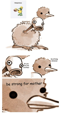 be strong for mother: Weepinduo  be strong  clarence  do you  love me  brother  be strong for mother