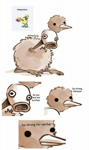 Me irl: Weepinduo  be strong  clarence  do you  love me  brother  be strong for mother Me irl