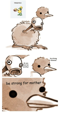 be strong for mother: Weepinduo  be tron  clarence  do you  O love me  brother  be strong for mother