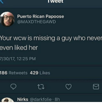 Snitch: Weet  Puerto Rican Papoose  @MAXDTHEGAWD  Your wcw is missing a guy who never  even liked her  7/30/17, 12:25 PM  186 Retweets 429 Likes  Nirks @darkfolie 8h Snitch