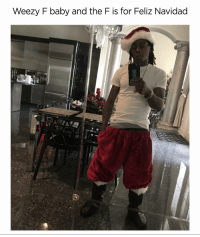 Internet, Memes, and Best: Weezy F baby and the F is for Feliz Navidad If you don't like this pic I need you unfollow me immediately 😂😂😂 hands down the best thing on the internet.