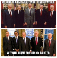 Funny, Will, and Think: WEHAVETO THINK ABOUT WHAT KIND OFWORLD  WE WILL LEAVE FORJIMMY CARTER Let's Think About Jimmy