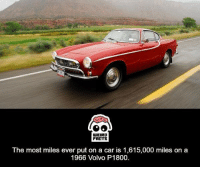 Memes, Weird, and 🤖: WEIRD  FALTS  The most miles ever puton a car is 1,615,000 miles on a  1966 Volvo P1800.
