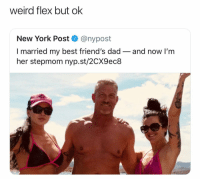 Dad, Flexing, and Friends: weird flex but ok  New York Post @nypost  I married my best friend's dad- and now l'm  her stepmom nyp.st/2CX9ec8 (@nypost)