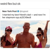 Dad, Flexing, and Friends: weird flex but ok  New York Post@nypost  I married my best friend's dad-and now I'm  her stepmom nyp.st/2CX9ec8 Home sweet Alabama