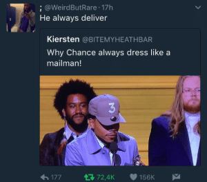 Dress, Why, and Real: @WeirdButRare 17h  He always deliver  Kiersten @BITEMYHEATHBAR  Why Chance always dress like a  mailman!  ←177 Real talk 💯 https://goo.gl/i7OmJs