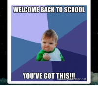 WELCOME BACK TO SCHOOL  YOU'VE GOT THIS!!!  meme yenmerator.net