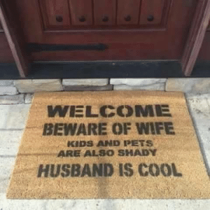 Pets, Cool, and Kids: WELCOME  BEWARE OF WIFE  KIDS AND PETS  ARE ALSO SHADY  HUSBAND IS COOL Beware of wife