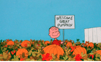 It's the Great Pumpkin, Charlie Brown: WELCOME  GREAT  PUMPKIN It's the Great Pumpkin, Charlie Brown